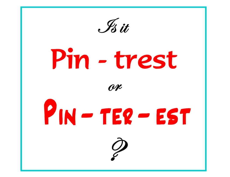 """How do you pronounce """"Pinterest?"""" :)  I've always wondered.....not sure, but I was told, 2 syllables....[I guess, like Interest, just with a P]....."""