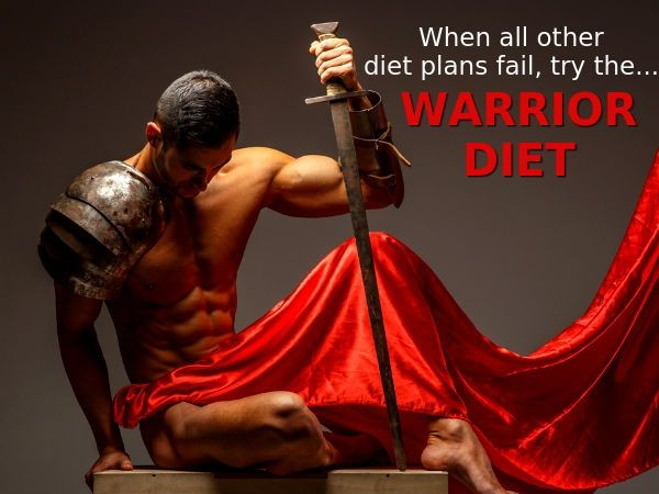 When all other diet plans fail, try the WARRIOR DIET.