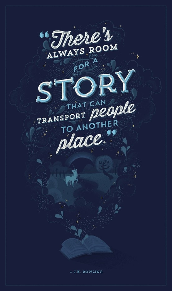 """""""There's always room for a story that can transport people to another place."""" ― J.K. Rowling"""