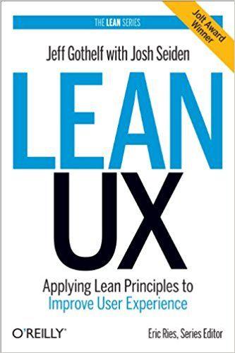 Amazon.com: Lean UX: Applying Lean Principles to Improve User Experience (8601419220724): Jeff Gothelf, Josh Seiden: Books