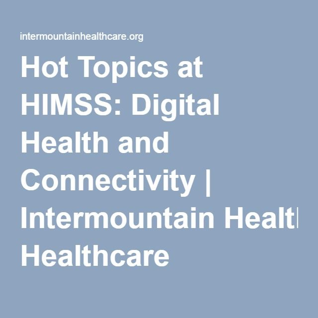 Hot Topics at HIMSS: Digital Health and Connectivity | Intermountain Healthcare