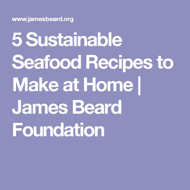 5 Sustainable Seafood Recipes to Make at Home       James Beard Foundation