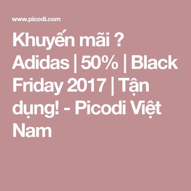 Khuyến mãi 👟 Adidas | 50% | Black Friday 2017 | Tận dụng! - Picodi Việt Nam