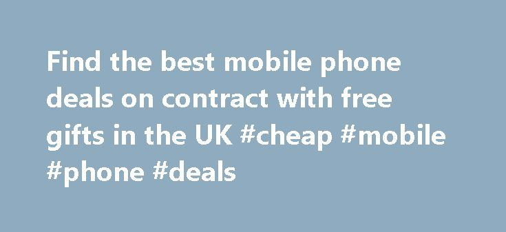 Find the best mobile phone deals on contract with free gifts in the UK #cheap #mobile #phone #deals http://mobile.remmont.com/find-the-best-mobile-phone-deals-on-contract-with-free-gifts-in-the-uk-cheap-mobile-phone-deals/  Mobile Phones with Free Gifts Get a free welcome gift with your new mobile contract! A wide range of retailers and networks offer free gifts when customers sign up for a new contract. In this section of the site we compare the best mobile phone deals with free gifts…