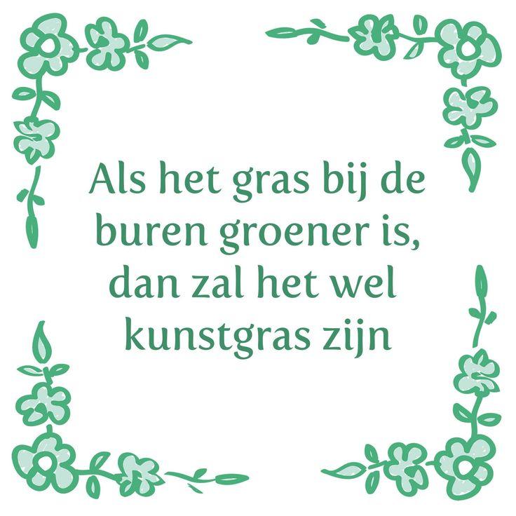 Tegeltjeswijsheid.nl - een uniek presentje - Als het gras bij de buren groener is