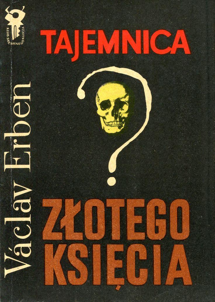 """""""Tajemnica «Złotego Księcia»"""" (Vražda pro Zlatého Muže) Václav Erben Translaed by Paweł Lejman Cover by Mieczysław Kowalczyk Book series Klub Srebrnego Klucza Published by Wydawnictwo Iskry 1972"""