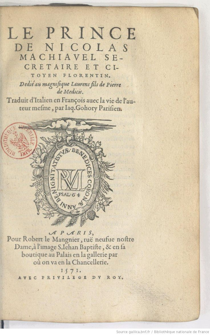 Le prince de Nicolas Machiavel, ... traduit d'italien en françois, avec la vie de l'auteur mesme par Jaq. Gohory première édition française