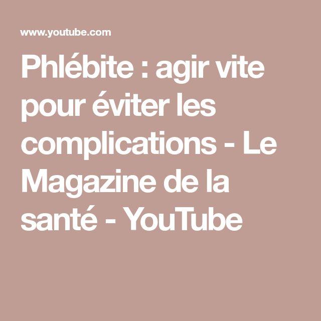 Phlébite : agir vite pour éviter les complications - Le Magazine de la santé - YouTube