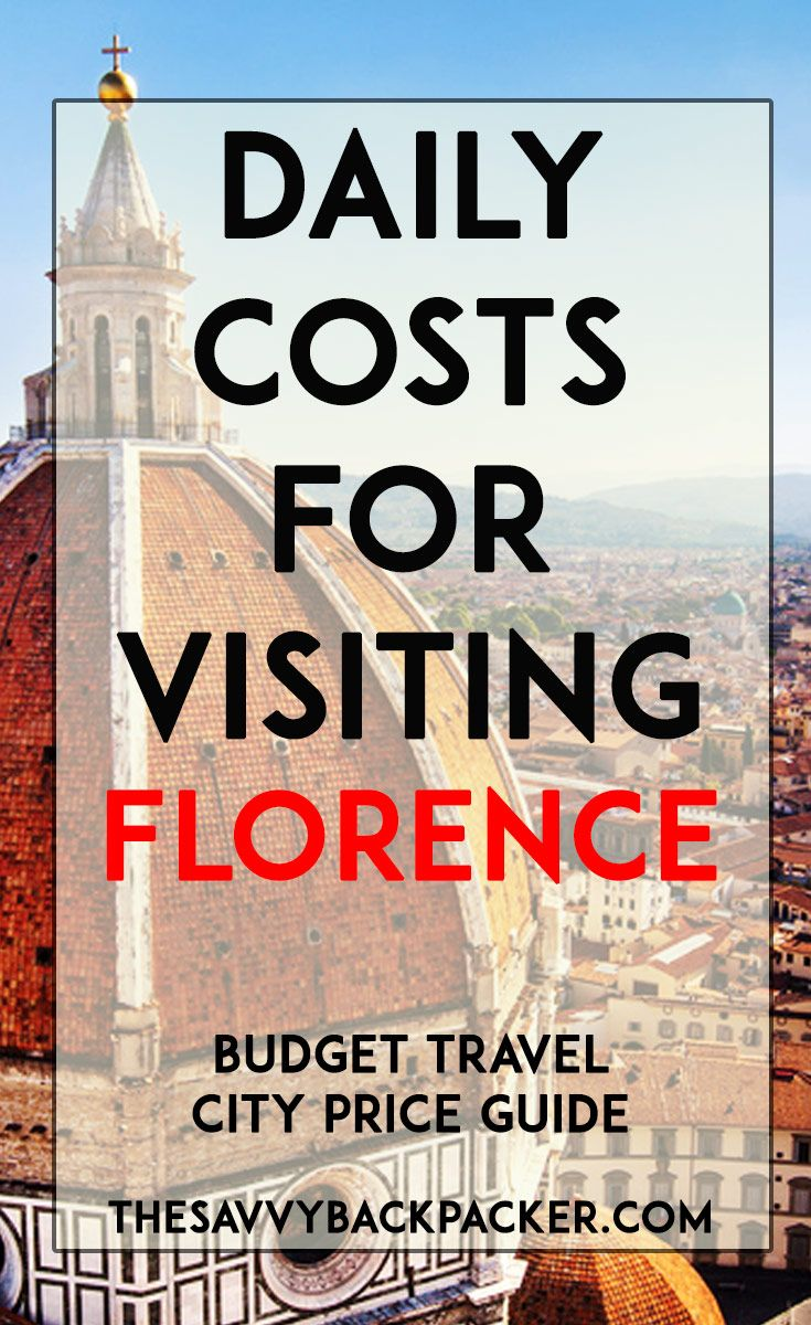 The daily costs to visit Florence. Tips for estimating the price of food, hostels, hotels, attractions, museums, alcohol & more — City Price Guide Series