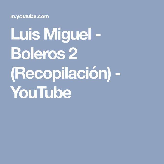 Luis Miguel - Boleros 2 (Recopilación) - YouTube