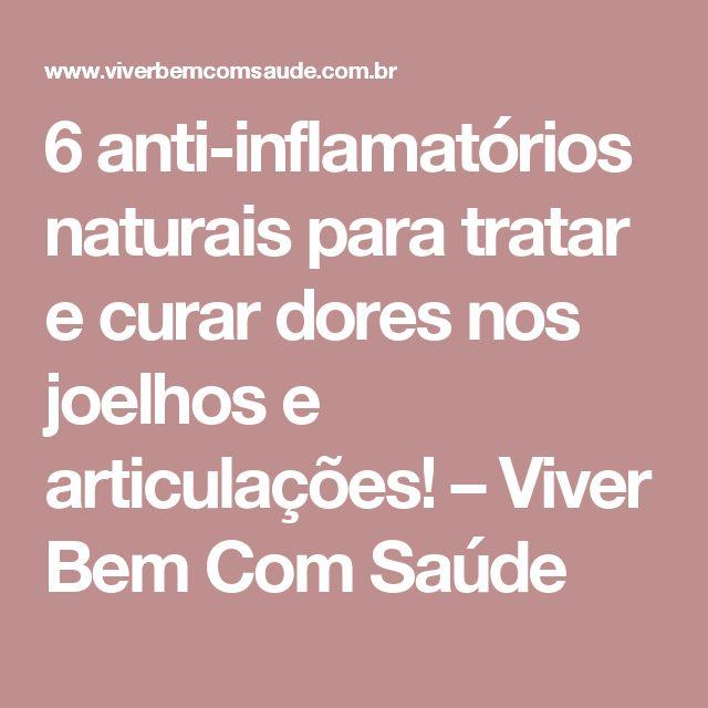 6 anti-inflamatórios naturais para tratar e curar dores nos joelhos e articulações! – Viver Bem Com Saúde