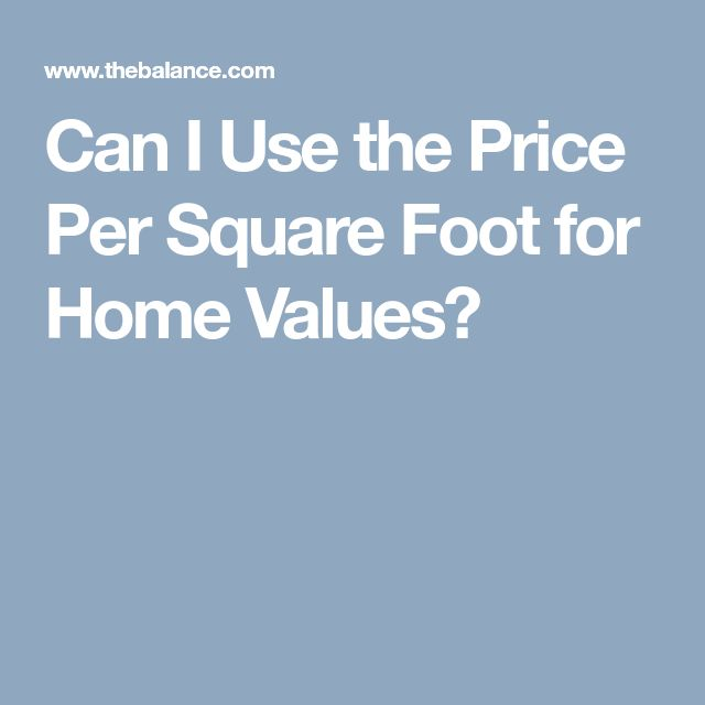Can I Use the Price Per Square Foot for Home Values?