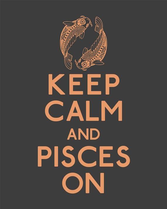 Keep Calm & Pisces On.