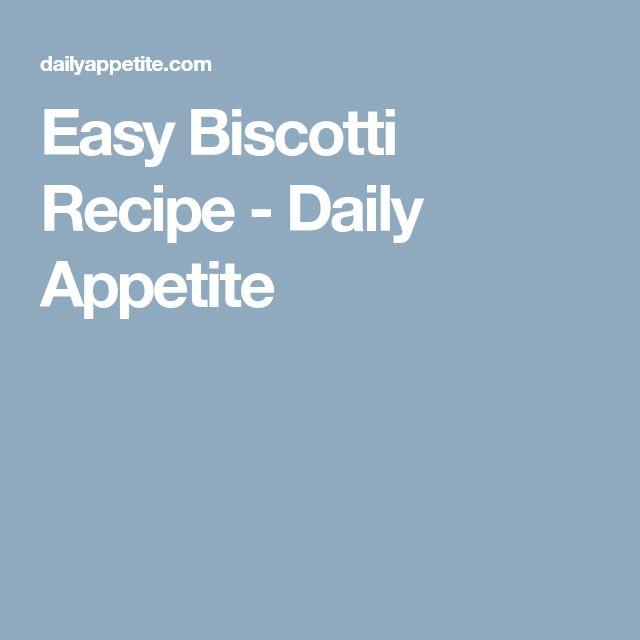 Easy Biscotti Recipe - Daily Appetite