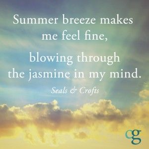 Summer breeze makes me feel fine blowing through the jasmine in my mind. Seals and Crofts or The Isley Brothers cover.