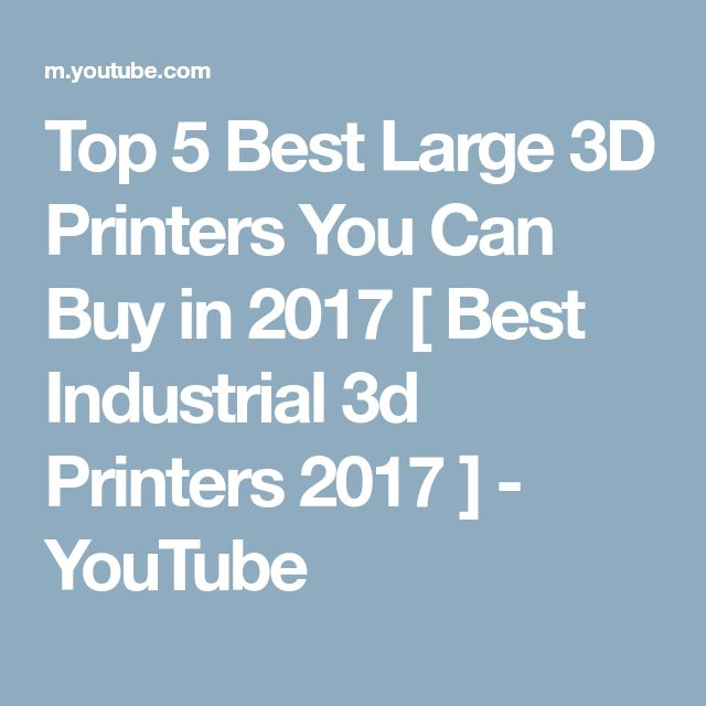 Top 5 Best Large 3D Printers You Can Buy in 2017 [ Best Industrial 3d Printers 2017 ] - YouTube