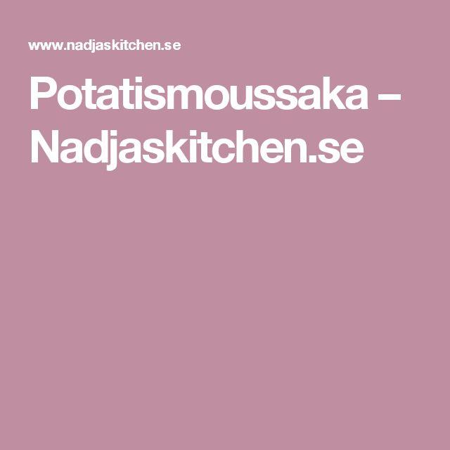 Potatismoussaka – Nadjaskitchen.se