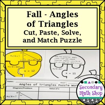 Fall - Angles of Triangles Cut, Paste, Solve, Match Puzzle ActivityIn this  activity, students cut out 36 puzzle pieces that represent the different types of angle relationships that can be be created by the angles inside and outside of triangles (angle sum theorem, exterior angle theorem, vertical angles, the Isosceles Triangle Theorem).Each puzzle includes:** A diagram** The value of x** The value of a requested angleStudents need to match the pieces together and use the given information…