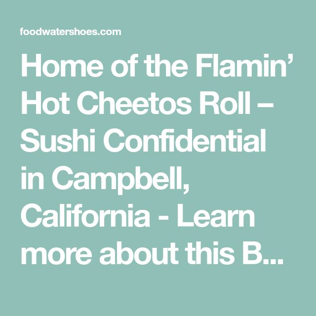 """Home of the Flamin' Hot Cheetos Roll – Sushi Confidential in Campbell, California                    - Learn more about this Bay Area sushi spot by reading the FoodWaterShoes article, """"Home of the Flamin' Hot Cheetos Roll – Sushi Confidential in Campbell, California"""" - Food Foodie Foodies Sushi Ramen Silicon Valley San Francisco SF FoodPorn Lunch Dinner Restaurant Restaurants"""