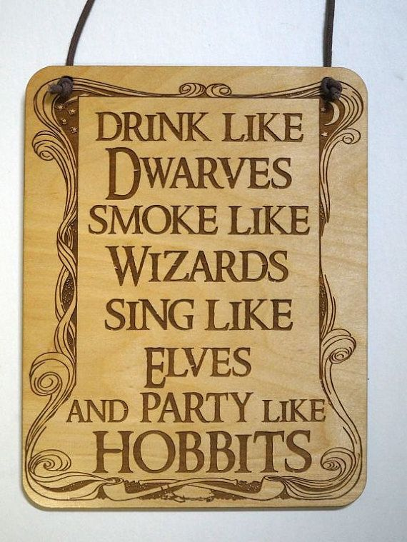 Drink like Dwarves Smoke like Wizards Sing like Elves Party like Hobbits  This would be just right as a happy gift for a LOTR fan, especially if that fan is you!  Collect Them All!!!!  This cute little wood plaque has been engraved and cut with the precision of a laser. It is approximately 6 x 4 1/2 x .205. For a larger size: https://www.etsy.com/listing/385690354/lord-of-the-rings-lotrhobbits-small?ref=shop_home_active_62  We make these right here in our Mississippi home. For a personalized…