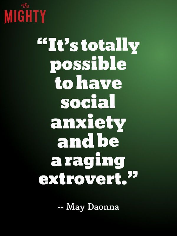 It's totally possible to have social anxiety and be a raging extrovert.
