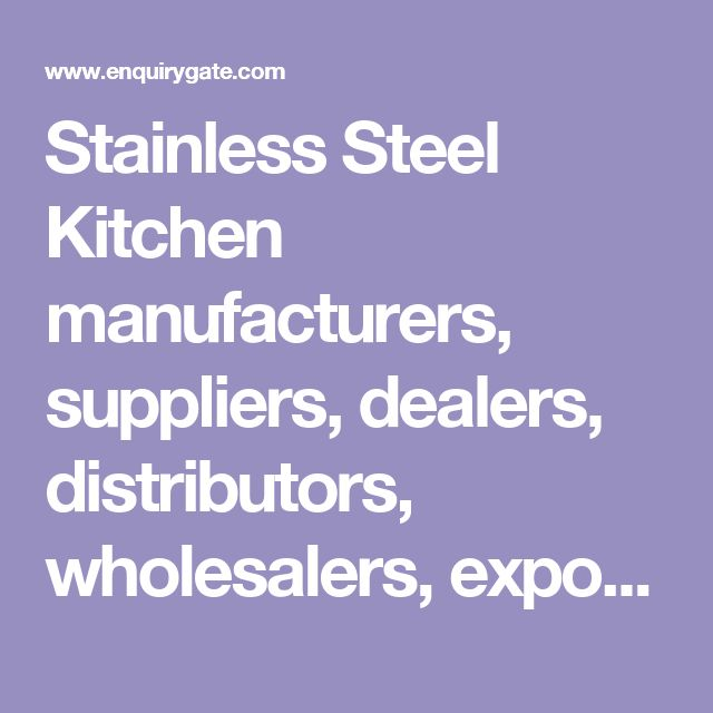 Stainless Steel Kitchen manufacturers, suppliers, dealers, distributors, wholesalers, exporters, and importers in Delhi, India - at Enquiry Gate – To Get Business Enquiry