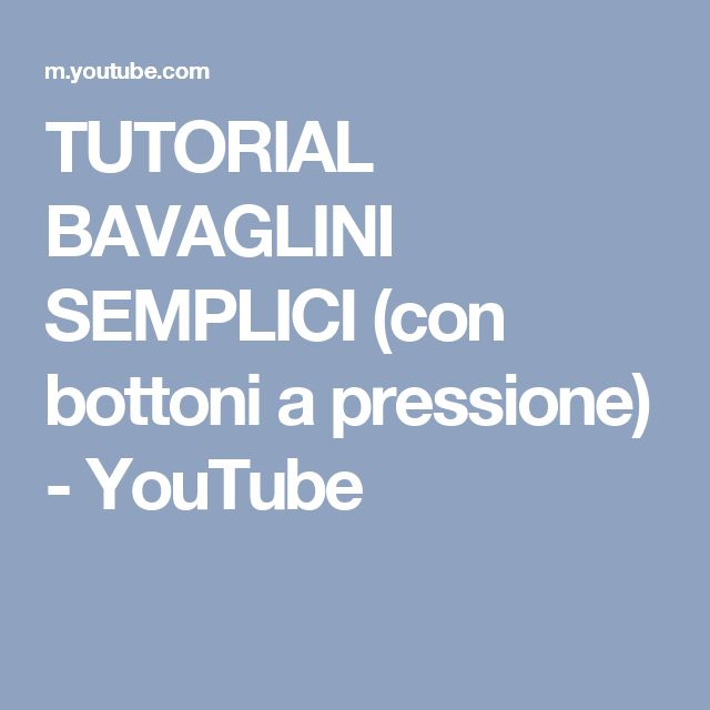 TUTORIAL BAVAGLINI SEMPLICI (con bottoni a pressione) - YouTube