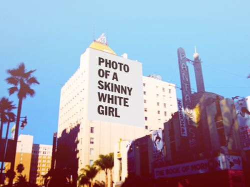 Photo of a Skinny White Girl by Jay Littman Proposed billboard-based art project in Los Angeles, CA meant to challenge beauty standards and other accepted values in contempory culture.