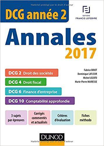 DCG Année 2 - Annales 2017 - 2e éd. - DCG 2 - DCG 4 - DCG 6 - DCG 10 - Fabrice Briot, Dominique Lafleur, Michel Lozato, Marie-Pierre Mairesse