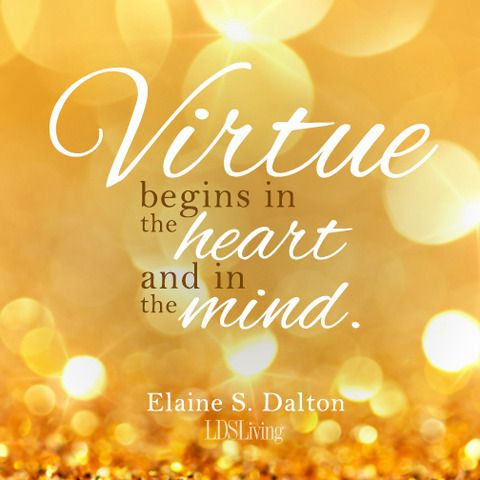 """""""Virtue begins in the heart and in the mind."""" -Elaine S. Dalton"""