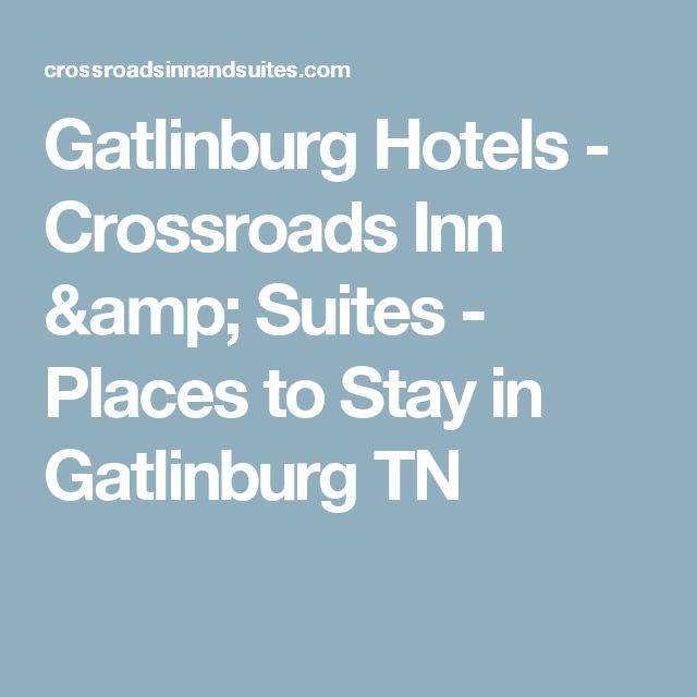 Gatlinburg Hotels - Crossroads Inn & Suites - Places to Stay in Gatlinburg TN