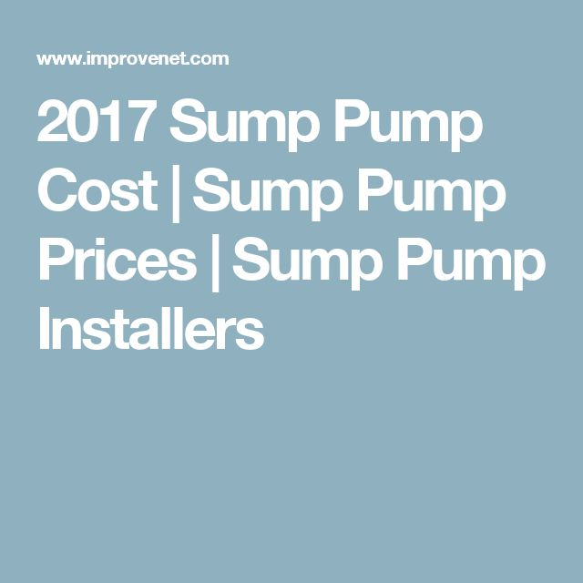 2017 Sump Pump Cost | Sump Pump Prices | Sump Pump Installers