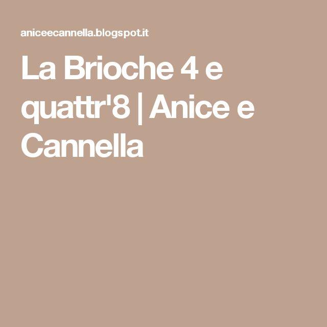 La Brioche 4 e quattr'8   Anice e Cannella