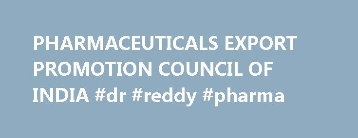 PHARMACEUTICALS EXPORT PROMOTION COUNCIL OF INDIA #dr #reddy #pharma http://pharmacy.remmont.com/pharmaceuticals-export-promotion-council-of-india-dr-reddy-pharma/  #pharma india # Mr. Madan Mohan Reddy, Director, Aurobindo Pharma Limited has taken charge as Chairman, Pharmexcil during 65th COA Meeting held at Hyderabad on 22 July 2016 29-30 August 2016, 2 Day National Conference on Packaging of Pharmaceutical Products and Its Safety Aspects organised by Indian Institute of Packaging, Mumbai…