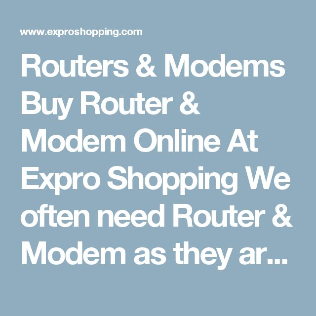 Routers & Modems Buy Router & Modem Online At Expro Shopping  We often need Router & Modem as they are very useful and helpful today. Expro Shopping brings to you a diverse collection ofRouter and Modemat one place at best price.