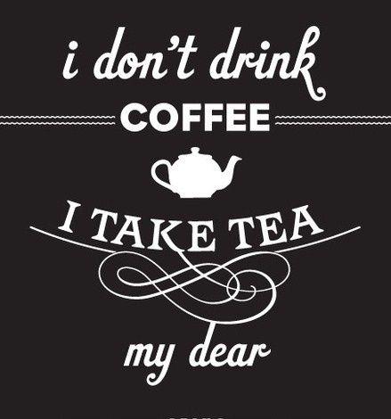 Je ne bois pas de café, je prend du thé !