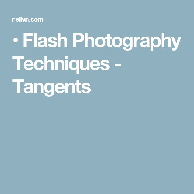 • Flash Photography Techniques - Tangents