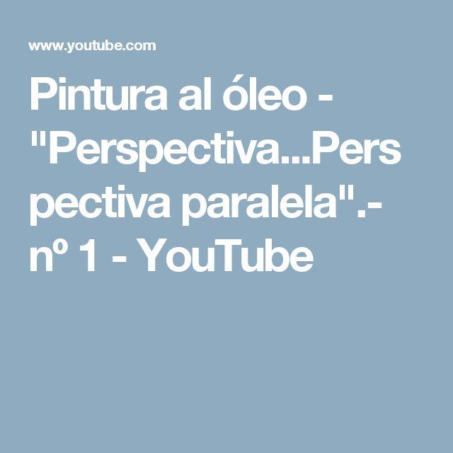 "Pintura al óleo - ""Perspectiva...Perspectiva paralela"".- nº 1 - YouTube"
