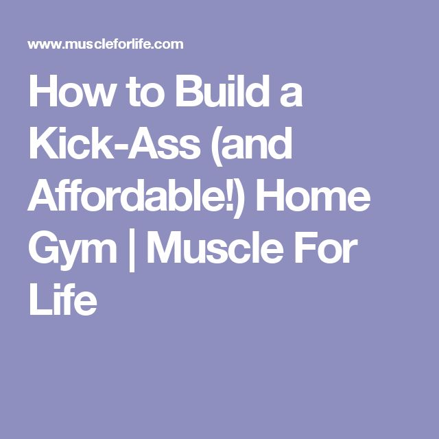How to Build a Kick-Ass (and Affordable!) Home Gym | Muscle For Life
