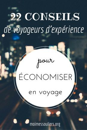 18 CONSEILS de voyageurs d'expérience pour économiser en voyage                                                                                                                                                                                 Plus