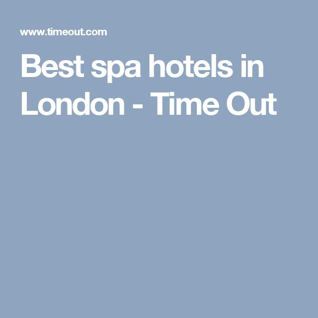 Best spa hotels in London - Time Out