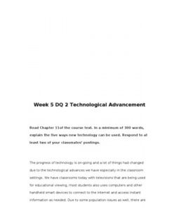 Week 5 DQ 2 Technological Advancement    Read Chapter 11of the course text. In a minimum of 300 words, explain the five ways new technology can be used. Respond to at least two of your classmates' postings.