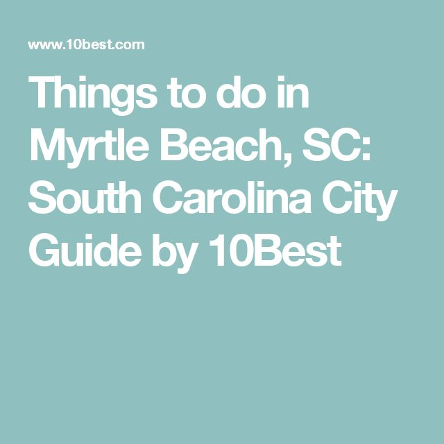 Things to do in Myrtle Beach, SC: South Carolina City Guide by 10Best