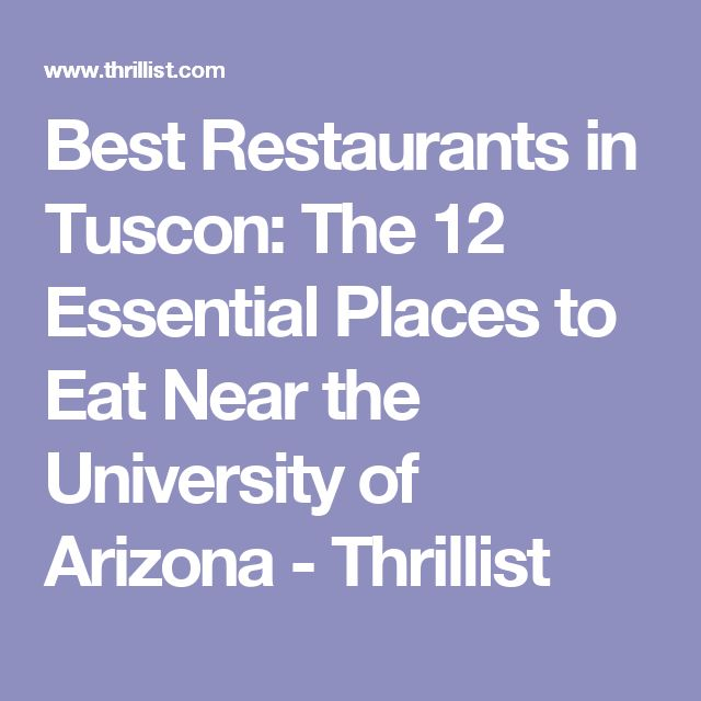 Best Restaurants in Tuscon: The 12 Essential Places to Eat Near the University of Arizona - Thrillist