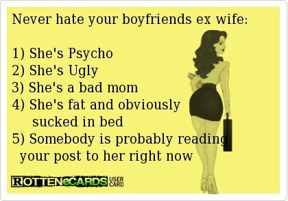 Psycho Ex-Wife Website | Never hate your boyfriends ex wife: 1) She's Psycho 2) She's Ugly 3 ...