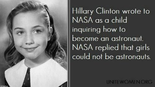 Hillary Clinton wrote to NASA as a child inquiring how to become an astronaut. NASA replied that girls could not be astronauts.