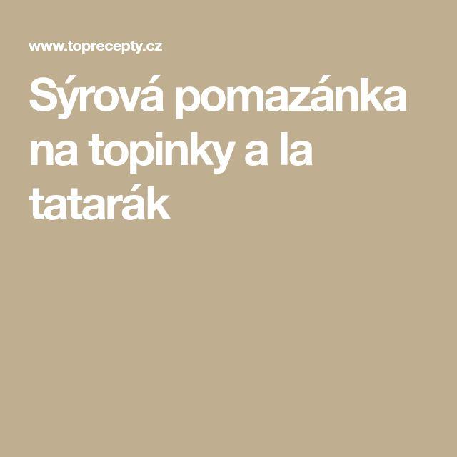 Sýrová pomazánka na topinky a la tatarák