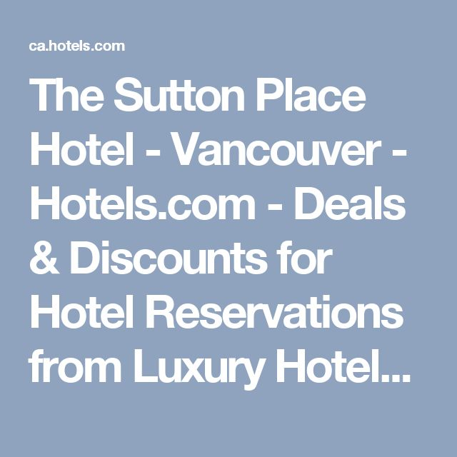 The Sutton Place Hotel - Vancouver - Hotels.com - Deals & Discounts for Hotel Reservations from Luxury Hotels to Budget Accommodations