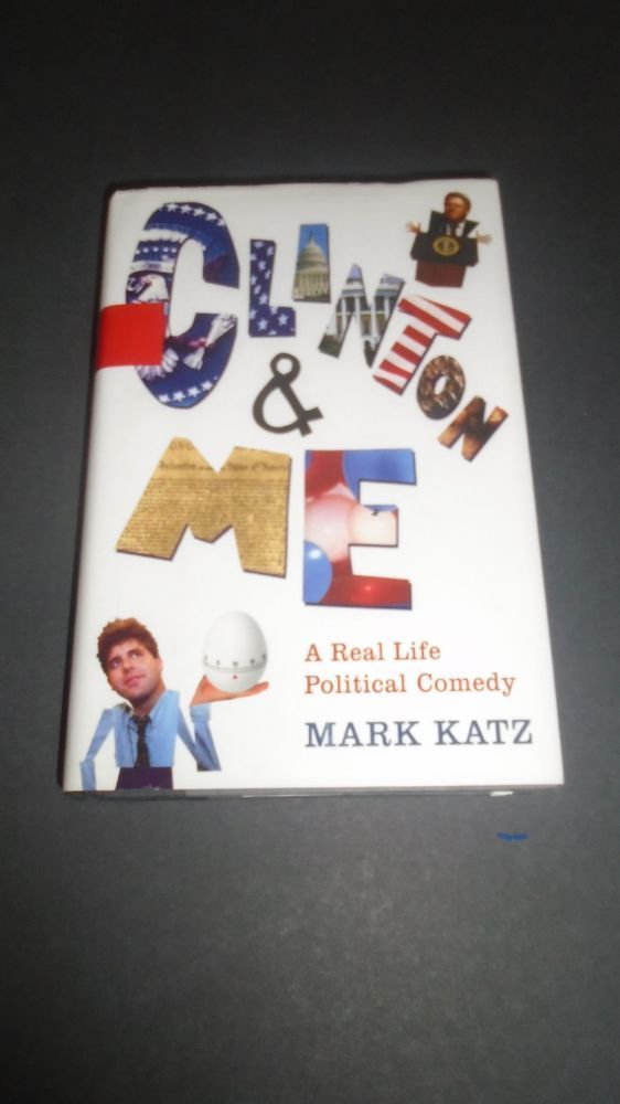 Clinton and Me : A Real Life Political Comedy by Mark Katz (2004, Hardcover) #book