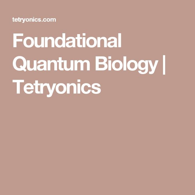 Foundational Quantum Biology | Tetryonics
